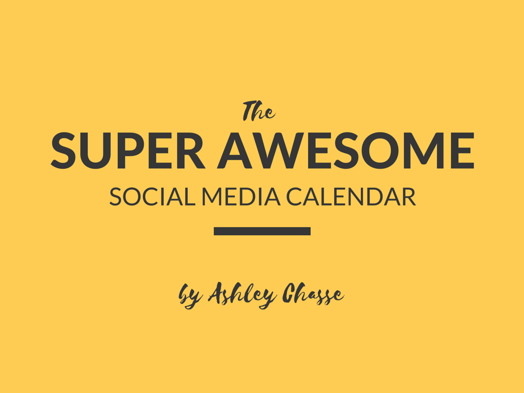 The Super Awesome Social Media Calendar by Ashley Chasse